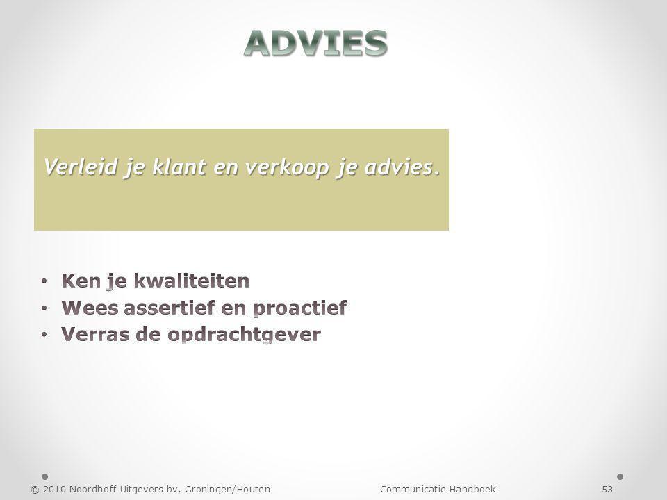 © 2010 Noordhoff Uitgevers bv, Groningen/Houten Communicatie Handboek 53 Verleid je klant en verkoop je advies.