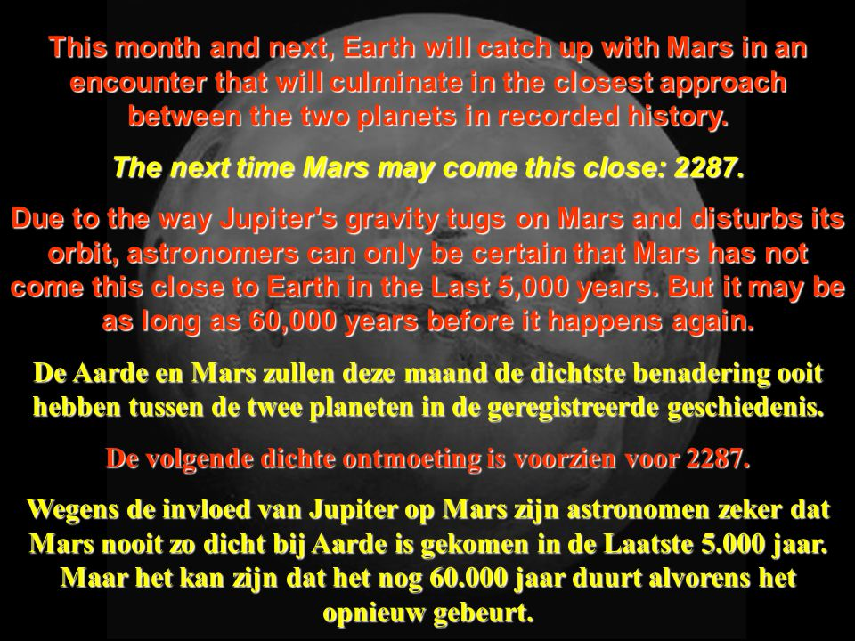 This month and next, Earth will catch up with Mars in an encounter that will culminate in the closest approach between the two planets in recorded history.