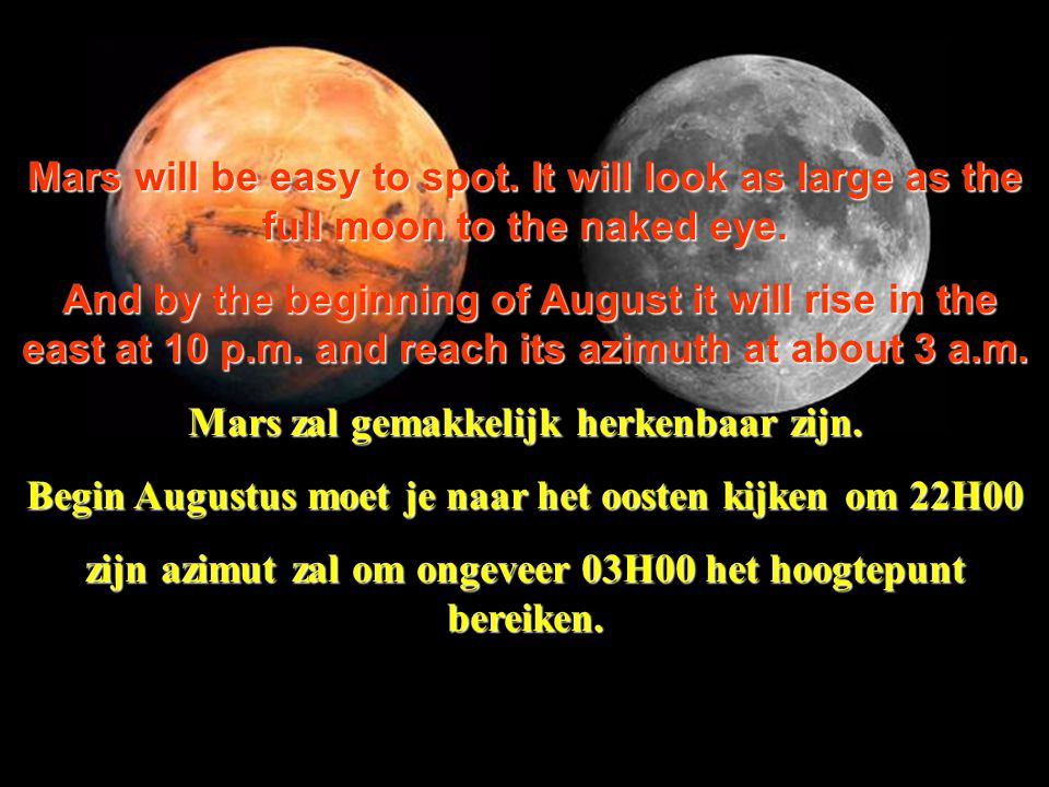 Mars will be easy to spot.It will look as large as the full moon to the naked eye.