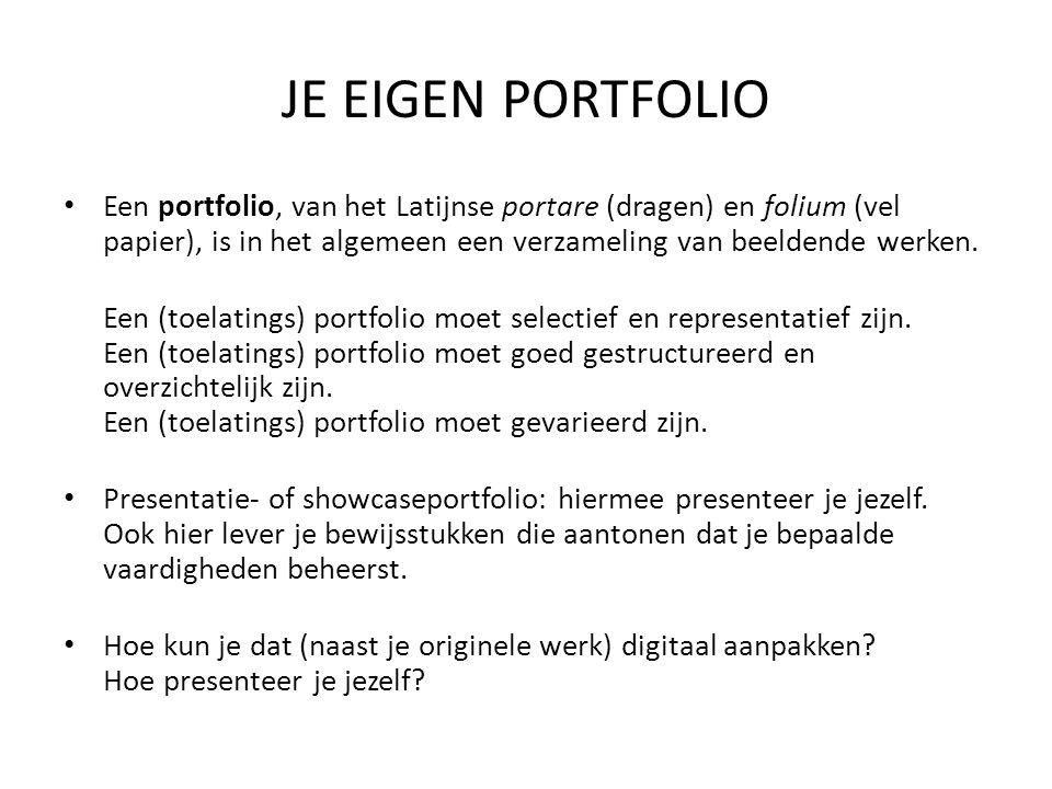 JE EIGEN PORTFOLIO Een portfolio, van het Latijnse portare (dragen) en folium (vel papier), is in het algemeen een verzameling van beeldende werken. E