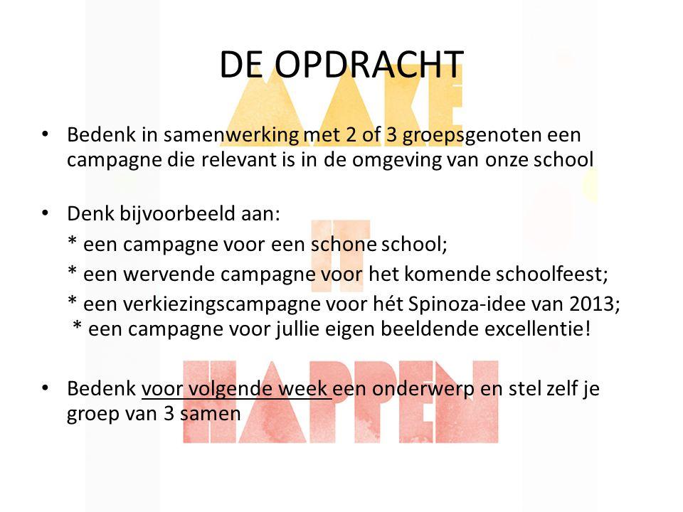 DE OPDRACHT Bedenk in samenwerking met 2 of 3 groepsgenoten een campagne die relevant is in de omgeving van onze school Denk bijvoorbeeld aan: * een c