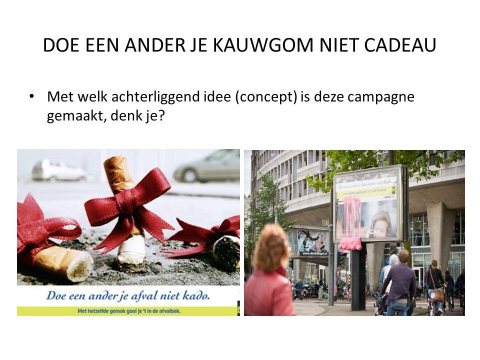 DOE EEN ANDER JE KAUWGOM NIET CADEAU Met welk achterliggend idee (concept) is deze campagne gemaakt, denk je?