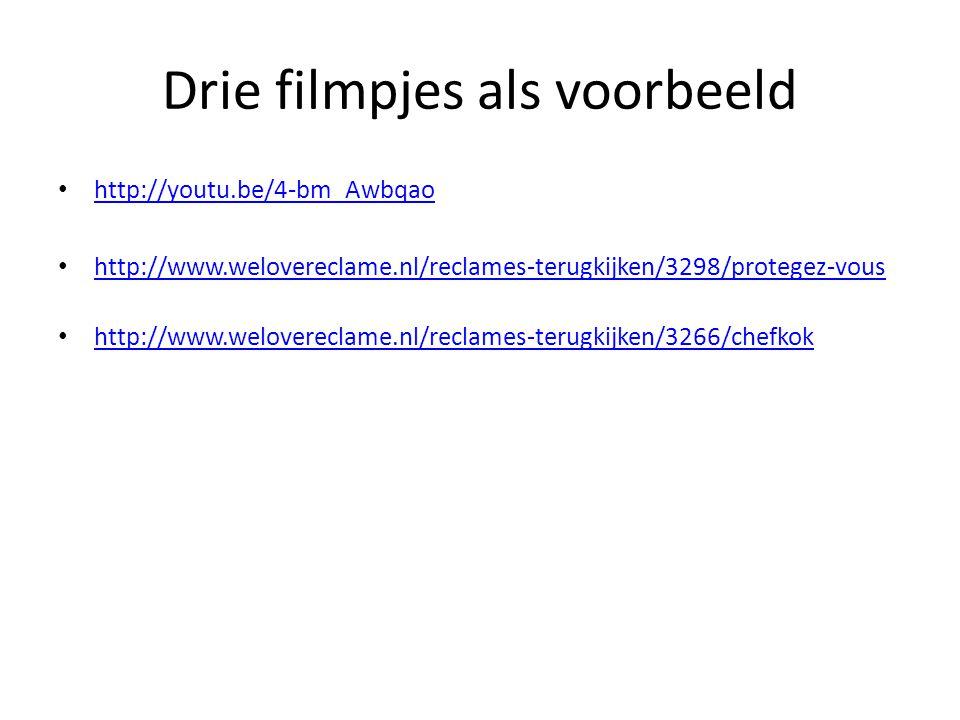 Drie filmpjes als voorbeeld http://youtu.be/4-bm_Awbqao http://www.welovereclame.nl/reclames-terugkijken/3298/protegez-vous http://www.welovereclame.n