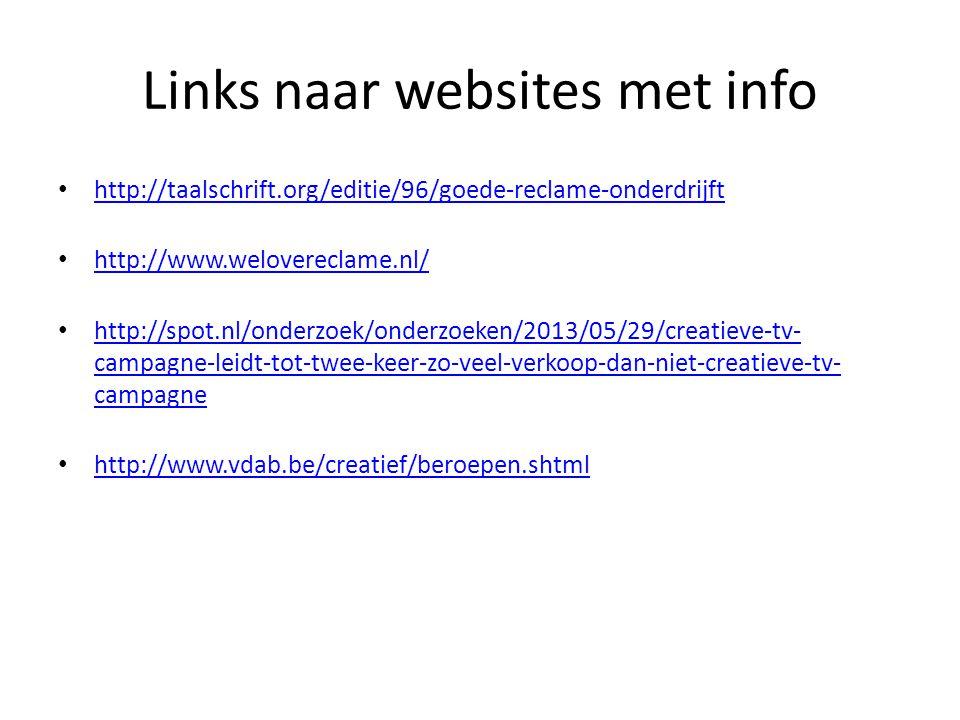 Links naar websites met info http://taalschrift.org/editie/96/goede-reclame-onderdrijft http://www.welovereclame.nl/ http://spot.nl/onderzoek/onderzoe