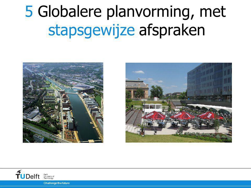 Challenge the future Delft University of Technology 5 Globalere planvorming, met stapsgewijze afspraken