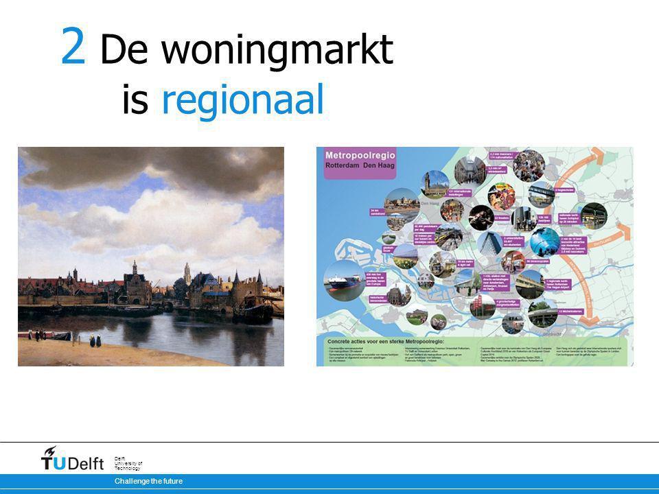Challenge the future Delft University of Technology 2 De woningmarkt is regionaal