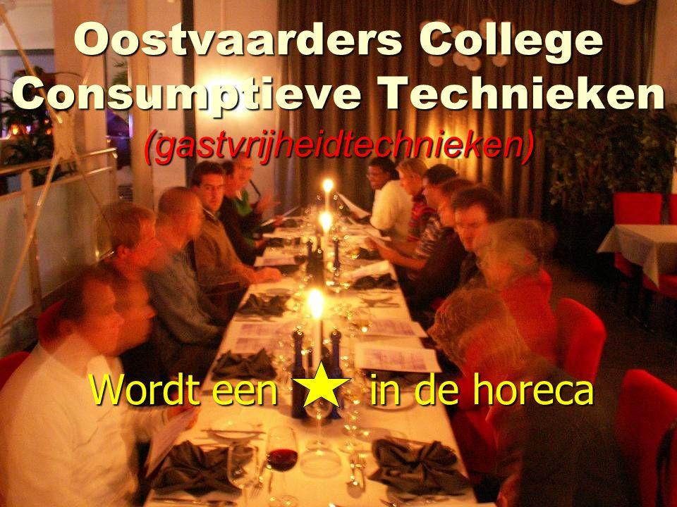 Oostvaarders College Consumptieve Technieken (gastvrijheidtechnieken) Wordt een in de horeca