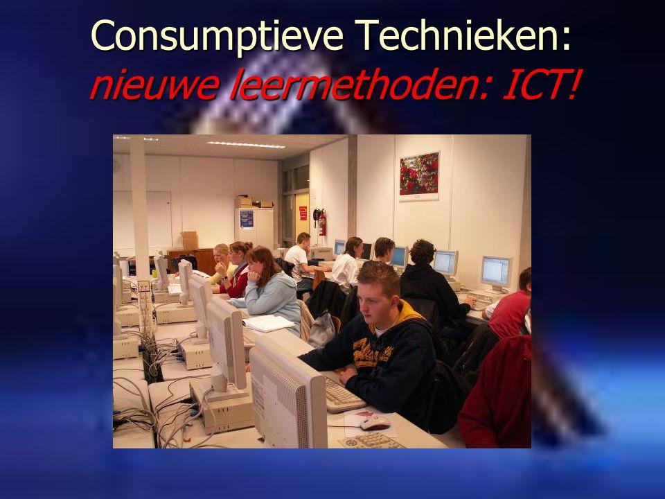 Consumptieve Technieken: nieuwe leermethoden: ICT!