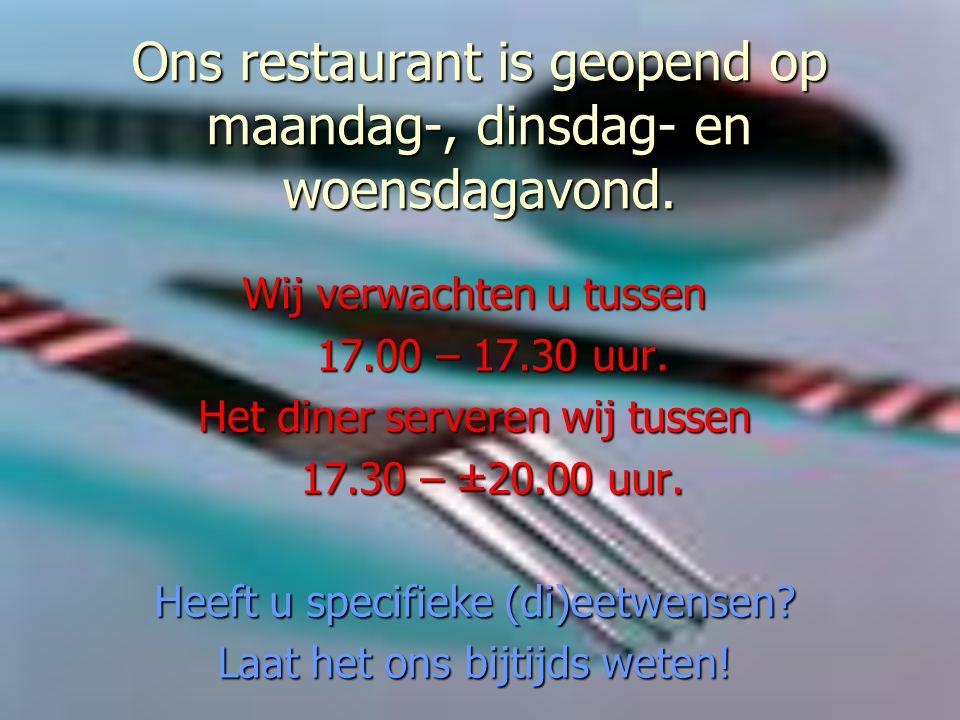 Wij verwachten u tussen 17.00 – 17.30 uur. Het diner serveren wij tussen 17.30 – ±20.00 uur.