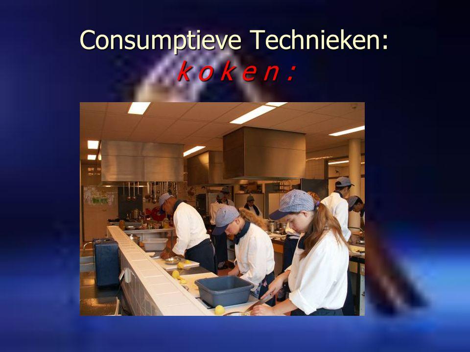 Consumptieve Technieken: k o k e n :
