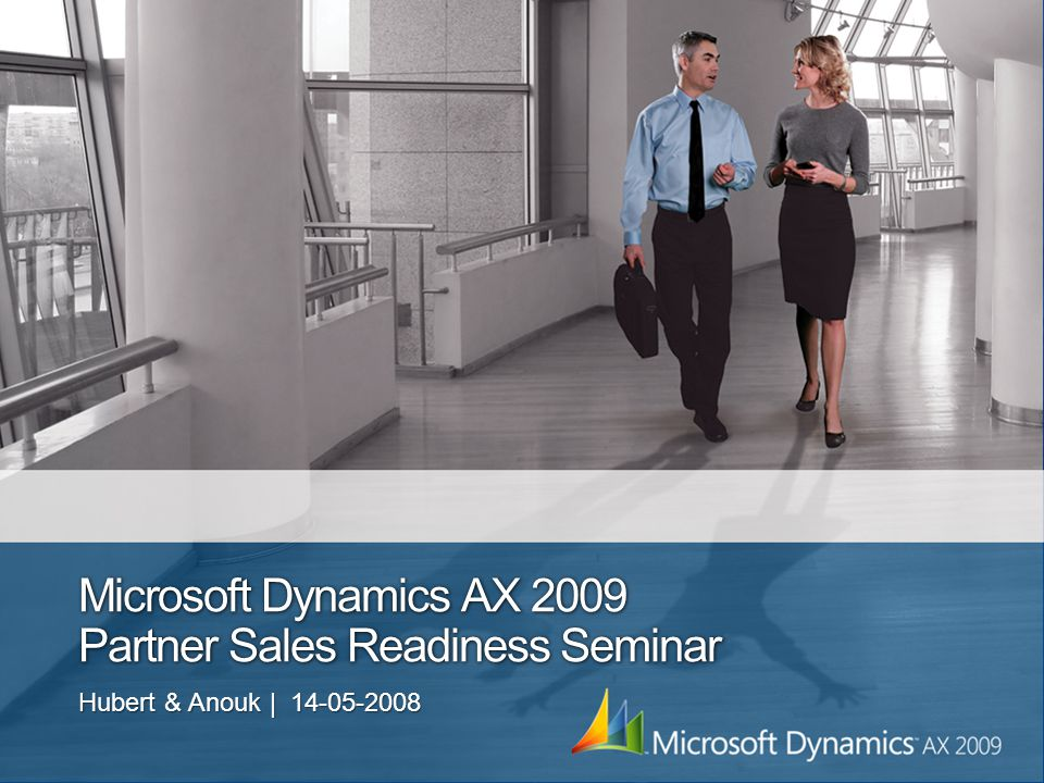 Microsoft Dynamics AX 2009 Partner Sales Readiness Seminar Hubert & Anouk | 14-05-2008