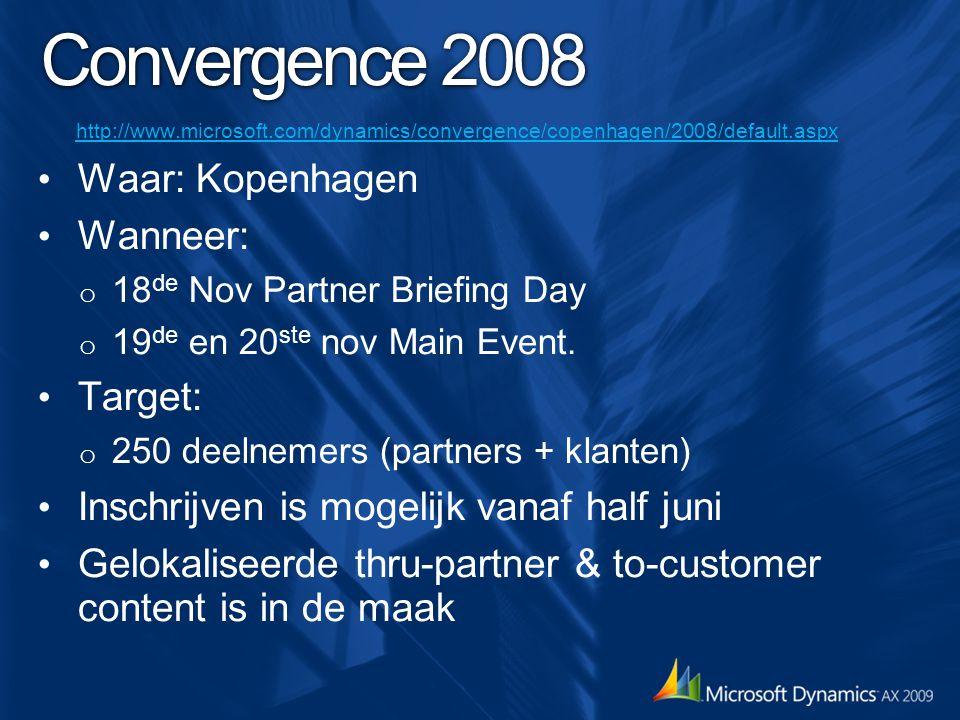 Convergence 2008 http://www.microsoft.com/dynamics/convergence/copenhagen/2008/default.aspx Waar: Kopenhagen Wanneer: o 18 de Nov Partner Briefing Day
