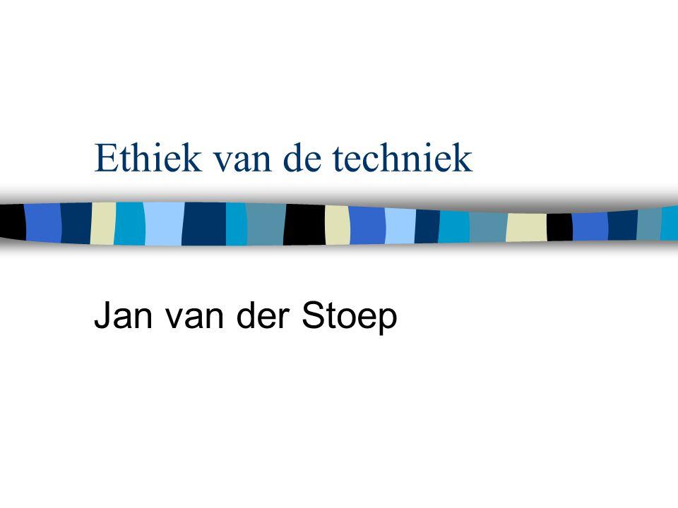 Ethiek van de techniek Jan van der Stoep
