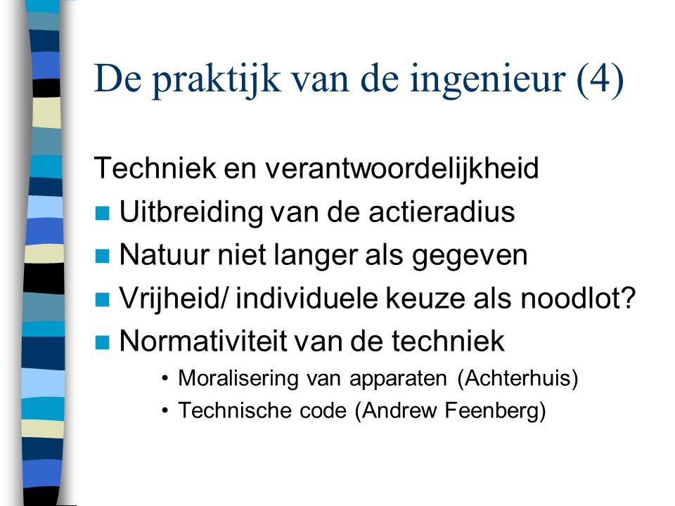 De praktijk van de ingenieur (4) Techniek en verantwoordelijkheid Uitbreiding van de actieradius Natuur niet langer als gegeven Vrijheid/ individuele keuze als noodlot.
