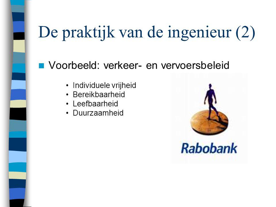 De praktijk van de ingenieur (2) Voorbeeld: verkeer- en vervoersbeleid Individuele vrijheid Bereikbaarheid Leefbaarheid Duurzaamheid