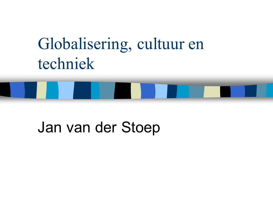 Globalisering, cultuur en techniek Jan van der Stoep