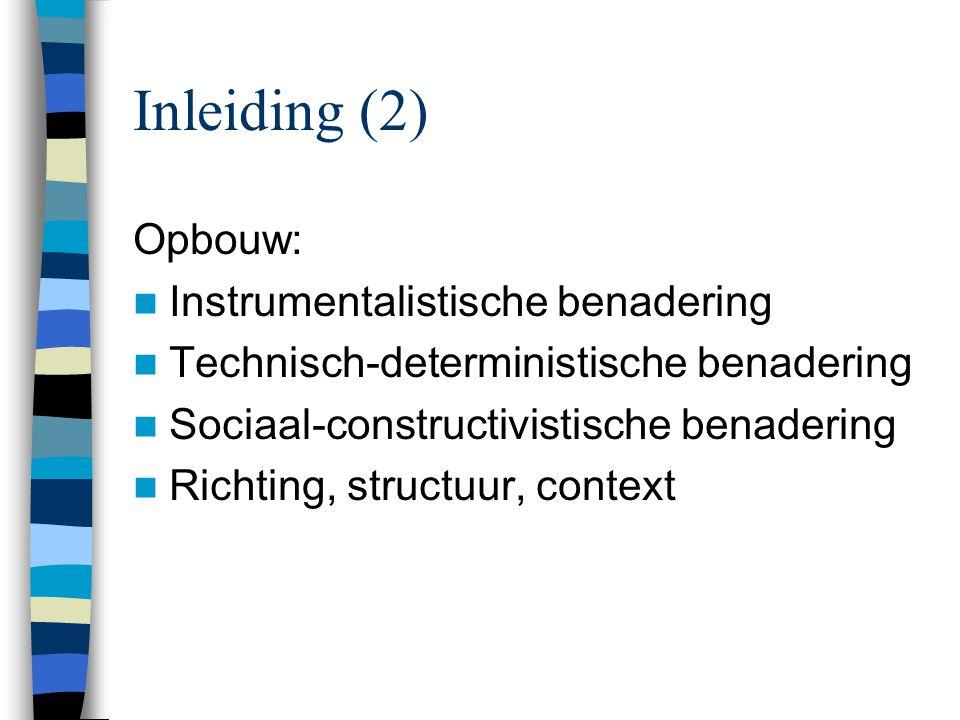 Inleiding (2) Opbouw: Instrumentalistische benadering Technisch-deterministische benadering Sociaal-constructivistische benadering Richting, structuur, context