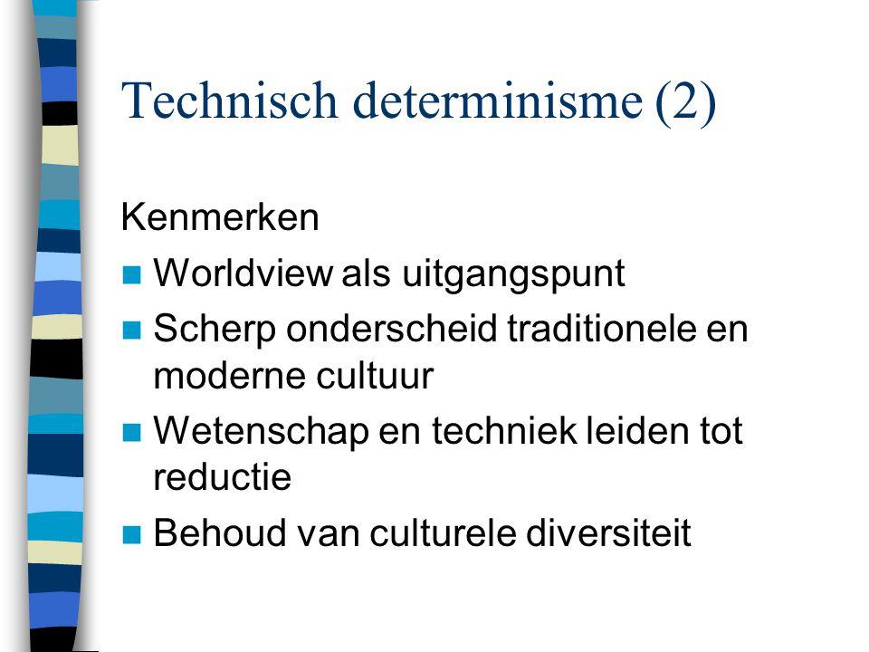 Technisch determinisme (2) Kenmerken Worldview als uitgangspunt Scherp onderscheid traditionele en moderne cultuur Wetenschap en techniek leiden tot reductie Behoud van culturele diversiteit