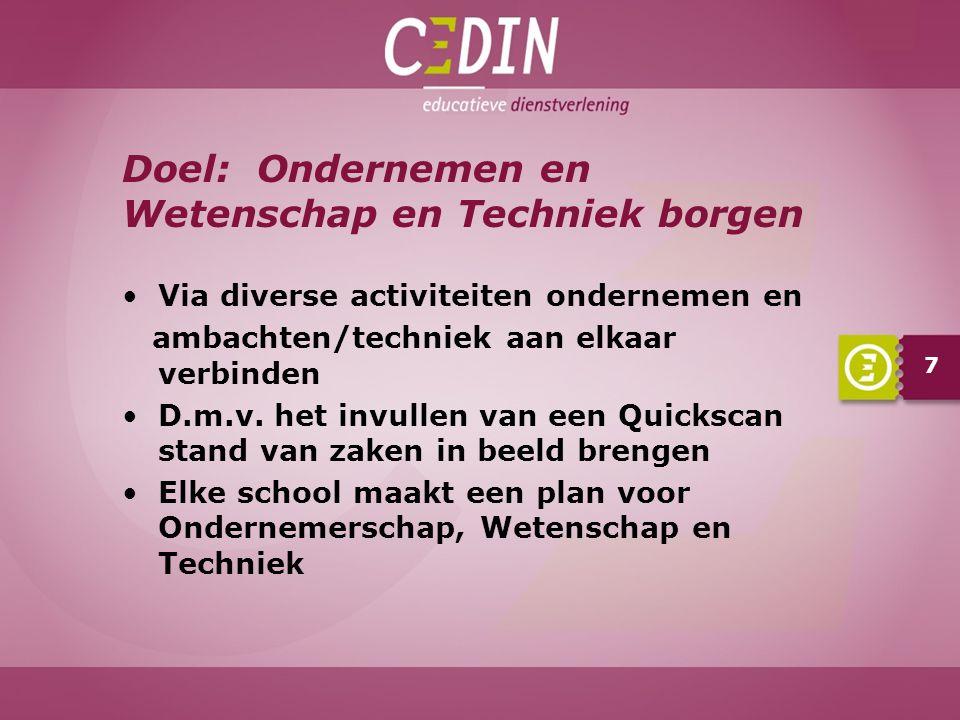 7 Doel: Ondernemen en Wetenschap en Techniek borgen Via diverse activiteiten ondernemen en ambachten/techniek aan elkaar verbinden D.m.v. het invullen