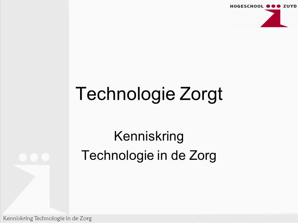 Kenniskring Technologie in de Zorg Technologie Zorgt Kenniskring Technologie in de Zorg