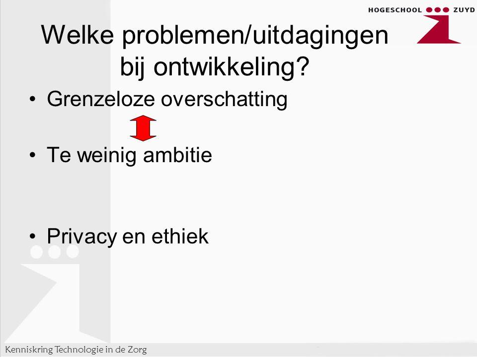 Kenniskring Technologie in de Zorg Grenzeloze overschatting Te weinig ambitie Privacy en ethiek Welke problemen/uitdagingen bij ontwikkeling?