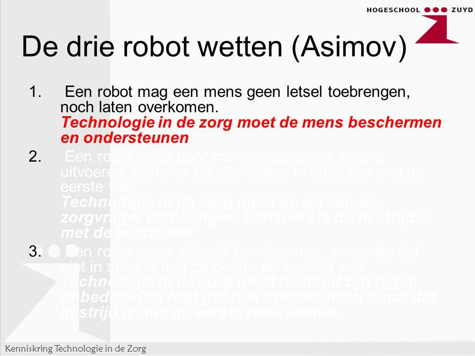 Kenniskring Technologie in de Zorg De drie robot wetten (Asimov) 1.