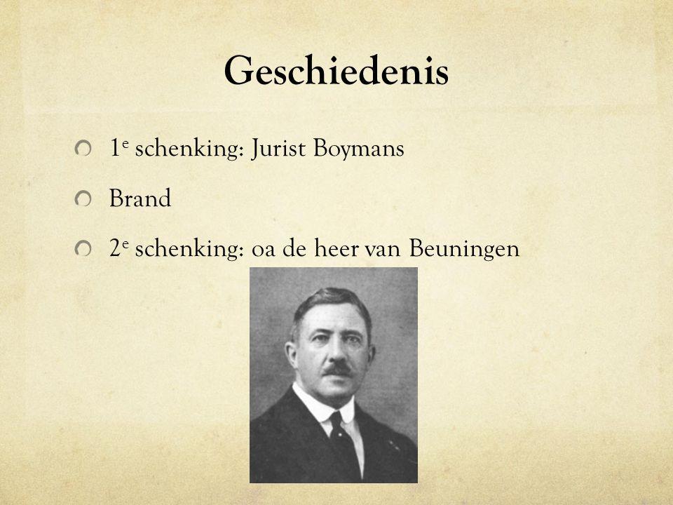 Geschiedenis 1 e schenking: Jurist Boymans Brand 2 e schenking: oa de heer van Beuningen