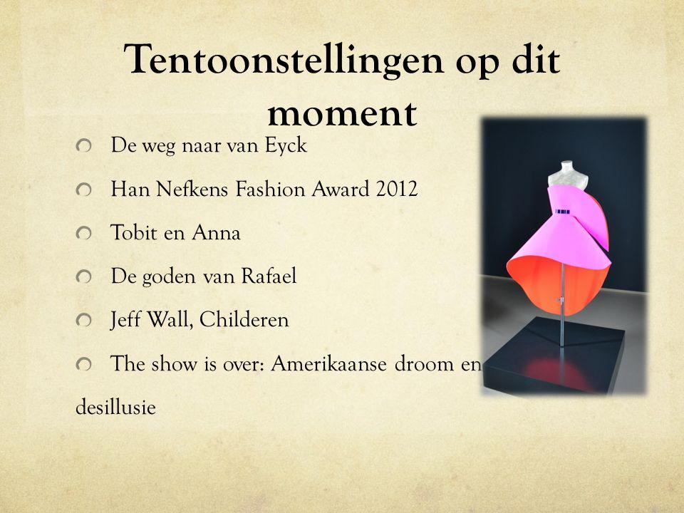 Tentoonstellingen op dit moment De weg naar van Eyck Han Nefkens Fashion Award 2012 Tobit en Anna De goden van Rafael Jeff Wall, Childeren The show is over: Amerikaanse droom en desillusie