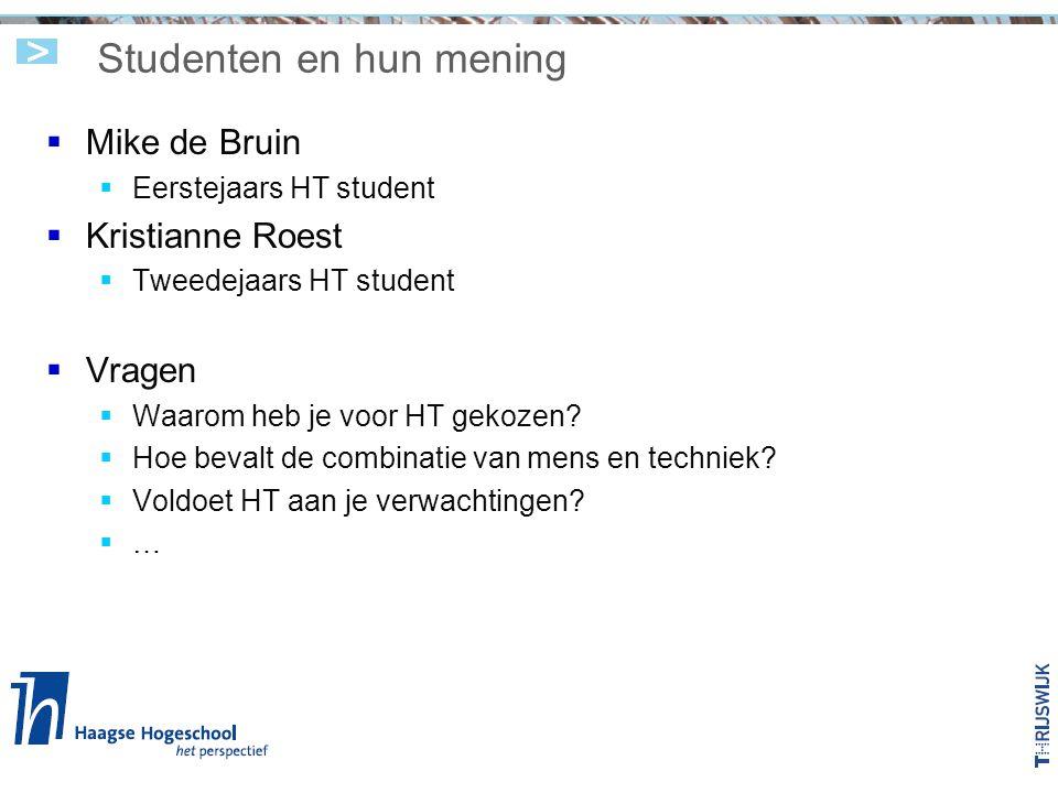 Studenten en hun mening  Mike de Bruin  Eerstejaars HT student  Kristianne Roest  Tweedejaars HT student  Vragen  Waarom heb je voor HT gekozen?