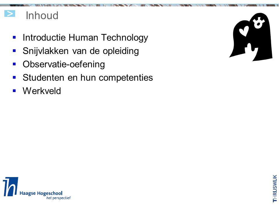 Inhoud  Introductie Human Technology  Snijvlakken van de opleiding  Observatie-oefening  Studenten en hun competenties  Werkveld