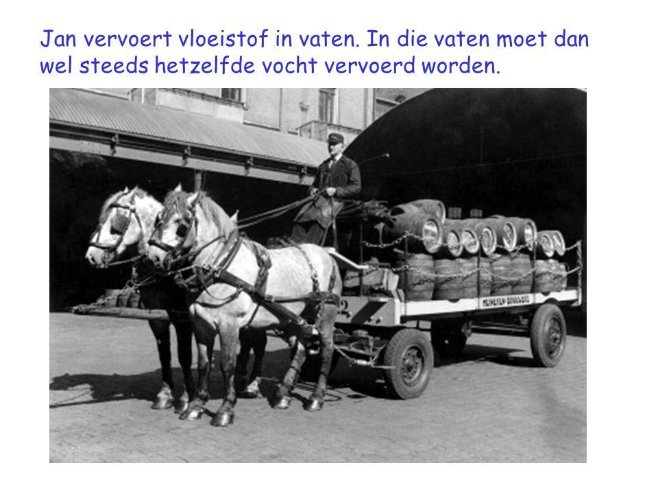 Jan vervoert vloeistof in vaten. In die vaten moet dan wel steeds hetzelfde vocht vervoerd worden.