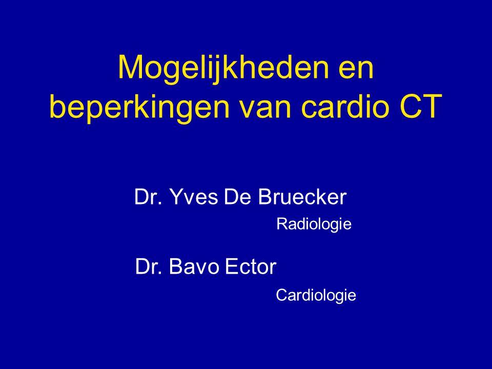 Mogelijkheden en beperkingen van cardio CT Dr. Yves De Bruecker Radiologie Dr. Bavo Ector Cardiologie