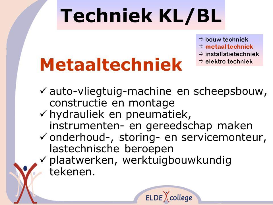 Techniek KL/BL Metaaltechniek auto-vliegtuig-machine en scheepsbouw, constructie en montage hydrauliek en pneumatiek, instrumenten- en gereedschap maken onderhoud-, storing- en servicemonteur, lastechnische beroepen plaatwerken, werktuigbouwkundig tekenen.
