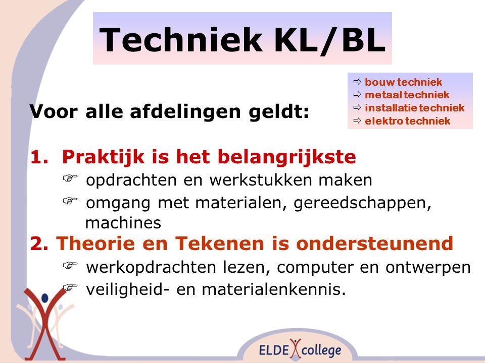 Techniek KL/BL Voor alle afdelingen geldt: 1.Praktijk is het belangrijkste  opdrachten en werkstukken maken  omgang met materialen, gereedschappen, machines 2.