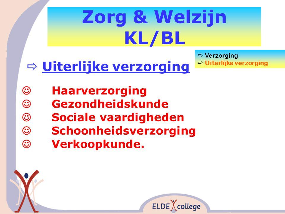 Zorg & Welzijn KL/BL  Uiterlijke verzorging  Verzorging  Uiterlijke verzorging Haarverzorging Gezondheidskunde Sociale vaardigheden Schoonheidsverzorging Verkoopkunde.