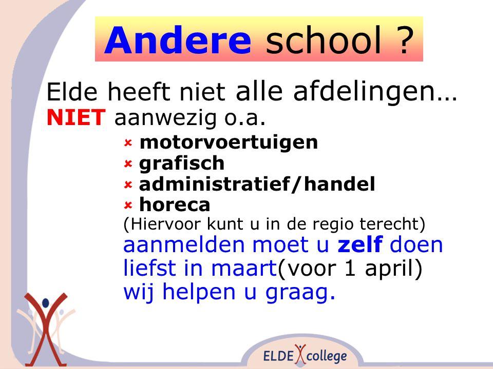 Andere school . Elde heeft niet alle afdelingen… NIET aanwezig o.a.