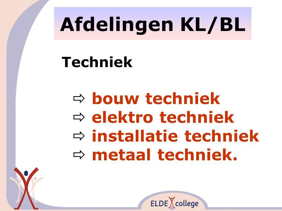Afdelingen KL/BL Techniek  bouw techniek  elektro techniek  installatie techniek  metaal techniek.