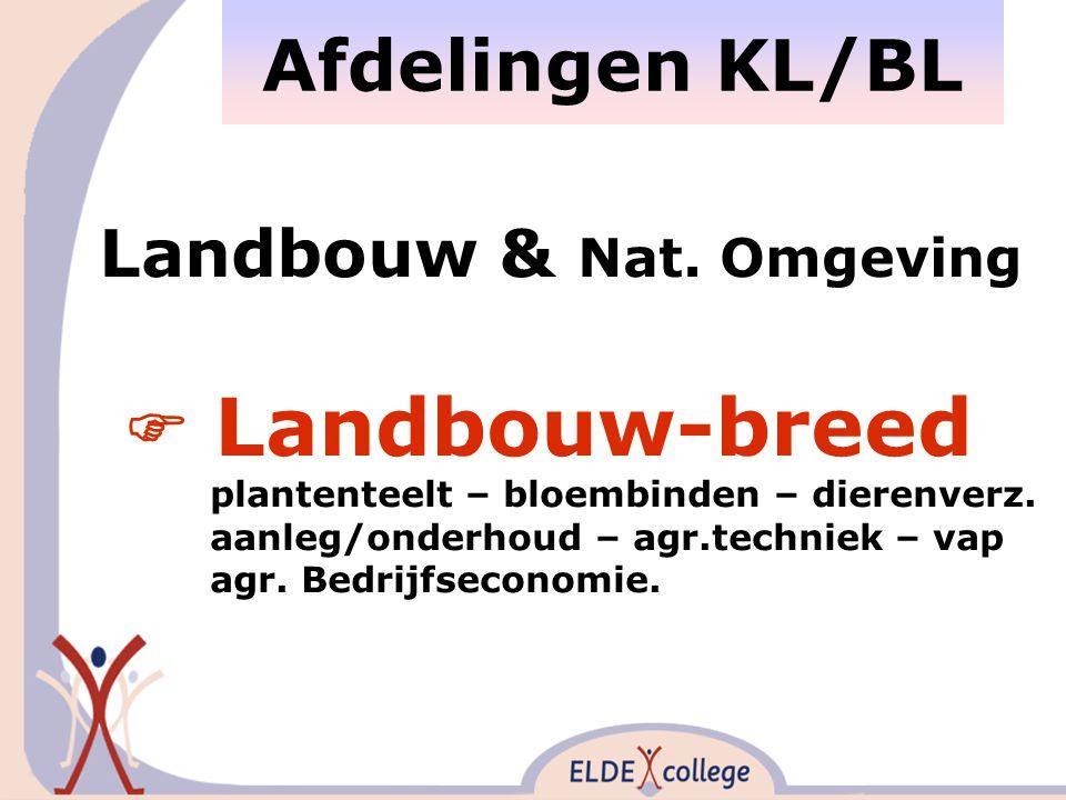 Afdelingen KL/BL Landbouw & Nat. Omgeving  Landbouw-breed plantenteelt – bloembinden – dierenverz.