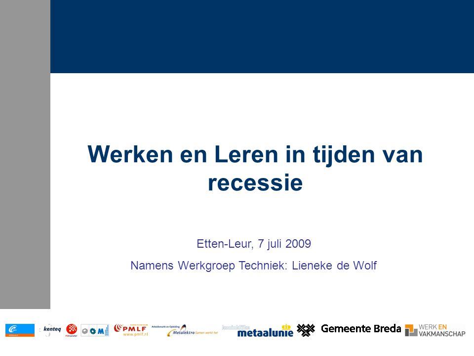 Werken en Leren in tijden van recessie Etten-Leur, 7 juli 2009 Namens Werkgroep Techniek: Lieneke de Wolf