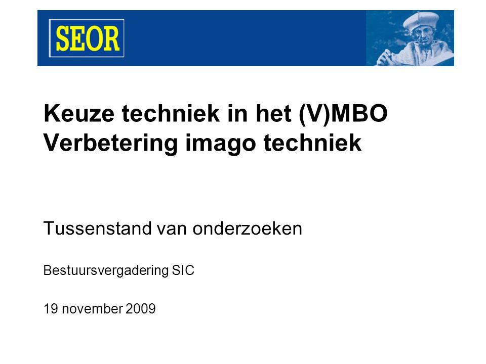 Keuze techniek in het (V)MBO Verbetering imago techniek Tussenstand van onderzoeken Bestuursvergadering SIC 19 november 2009