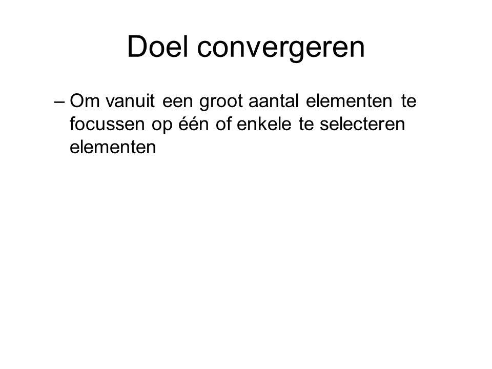 Doel convergeren –Om vanuit een groot aantal elementen te focussen op één of enkele te selecteren elementen