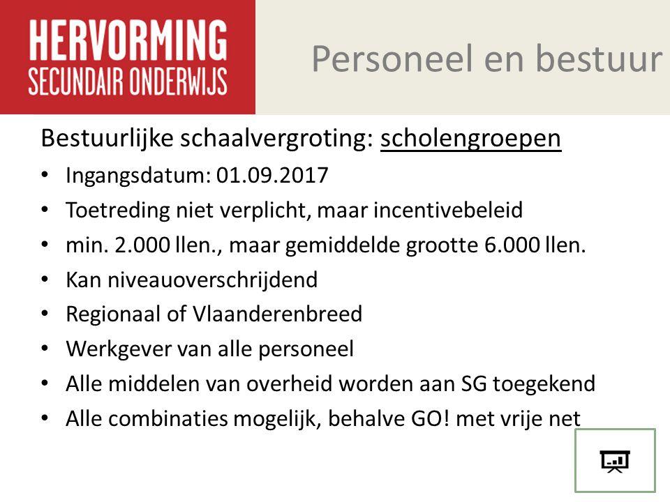 Personeel en bestuur Bestuurlijke schaalvergroting: scholengroepen Ingangsdatum: 01.09.2017 Toetreding niet verplicht, maar incentivebeleid min. 2.000