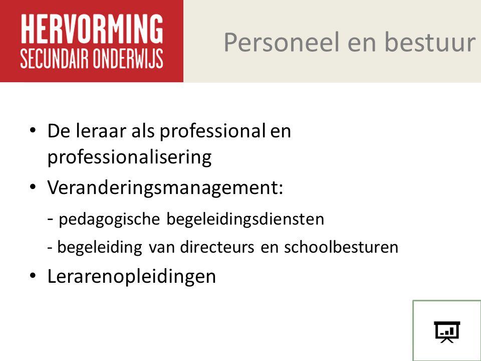 Personeel en bestuur De leraar als professional en professionalisering Veranderingsmanagement: - pedagogische begeleidingsdiensten - begeleiding van d