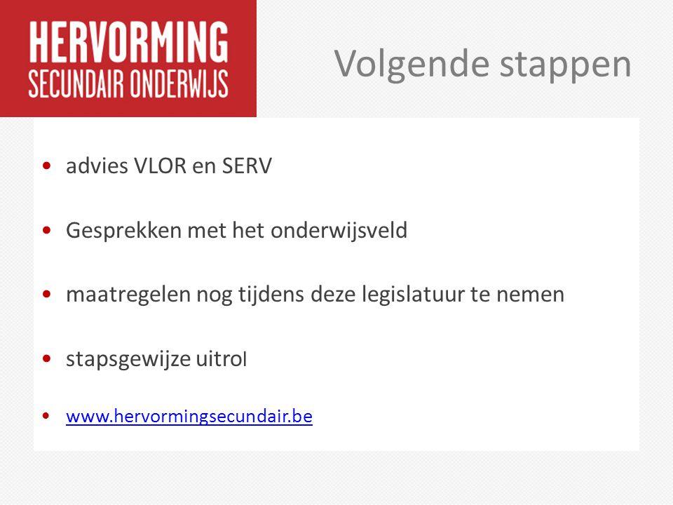 Volgende stappen advies VLOR en SERV Gesprekken met het onderwijsveld maatregelen nog tijdens deze legislatuur te nemen stapsgewijze uitro l www.hervo