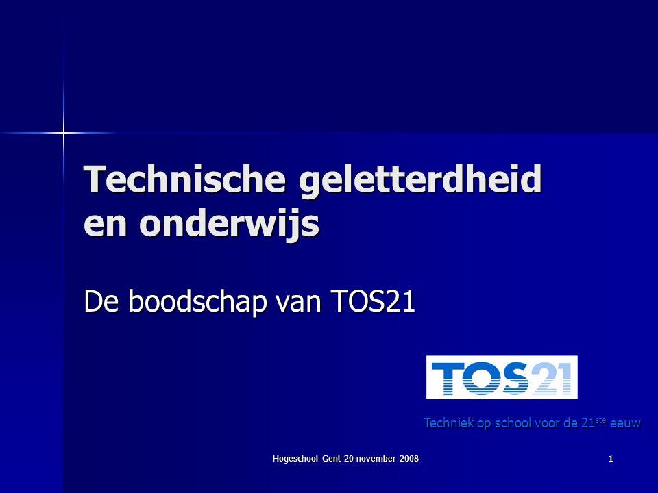 Hogeschool Gent 20 november 2008 1 Technische geletterdheid en onderwijs De boodschap van TOS21 Techniek op school voor de 21 ste eeuw