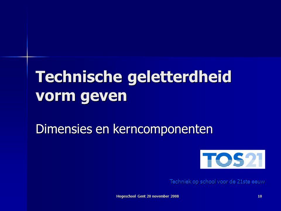Hogeschool Gent 20 november 2008 10 Technische geletterdheid vorm geven Dimensies en kerncomponenten Techniek op school voor de 21ste eeuw