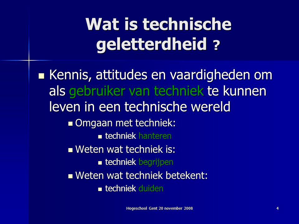 Hogeschool Gent 20 november 20084 Wat is technische geletterdheid ? Kennis, attitudes en vaardigheden om als gebruiker van techniek te kunnen leven in