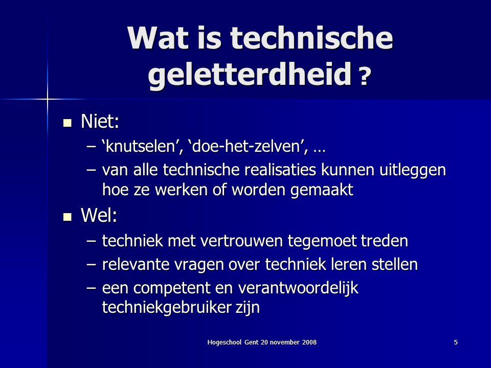 Hogeschool Gent 20 november 20085 Wat is technische geletterdheid ? Niet: Niet: –'knutselen', 'doe-het-zelven', … –van alle technische realisaties kun