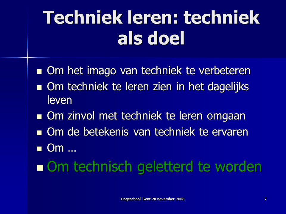 Hogeschool Gent 20 november 20087 Techniek leren: techniek als doel Om het imago van techniek te verbeteren Om techniek te leren zien in het dagelijks