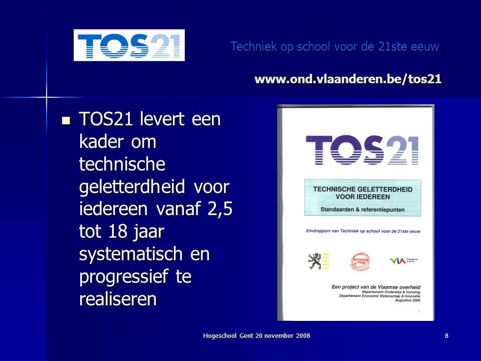 Hogeschool Gent 20 november 20088 www.ond.vlaanderen.be/tos21 TOS21 levert een kader om technische geletterdheid voor iedereen vanaf 2,5 tot 18 jaar s